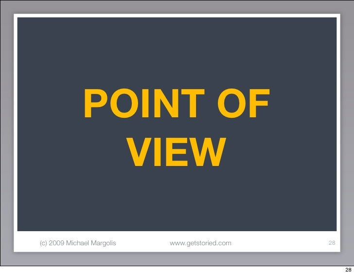 POINT OF                VIEW  (c) 2009 Michael Margolis   www.getstoried.com   28                                         ...