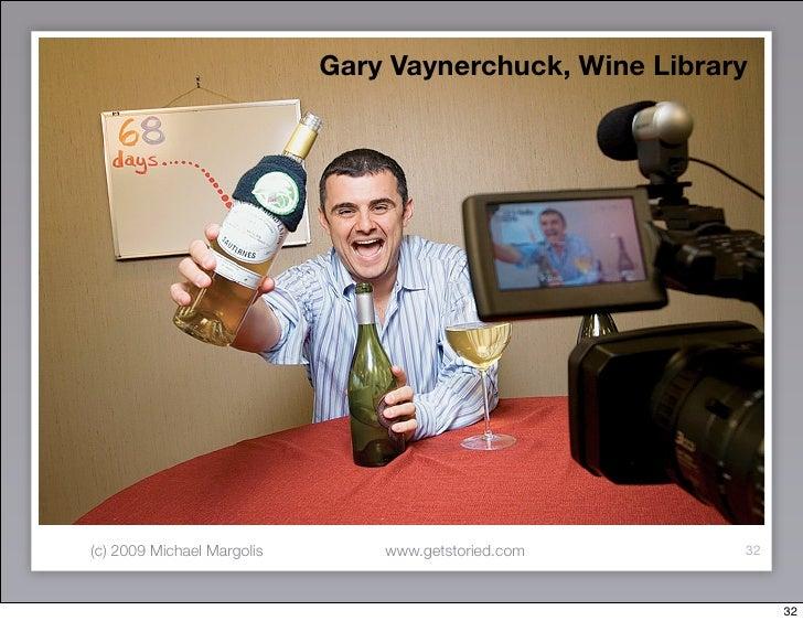 Gary Vaynerchuck, Wine Library     (c) 2009 Michael Margolis       www.getstoried.com       32                            ...