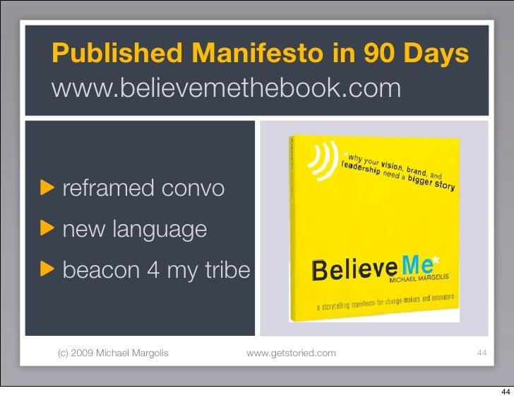 Published Manifesto in 90 Days www.believemethebook.com   reframed convo new language beacon 4 my tribe   (c) 2009 Michael...
