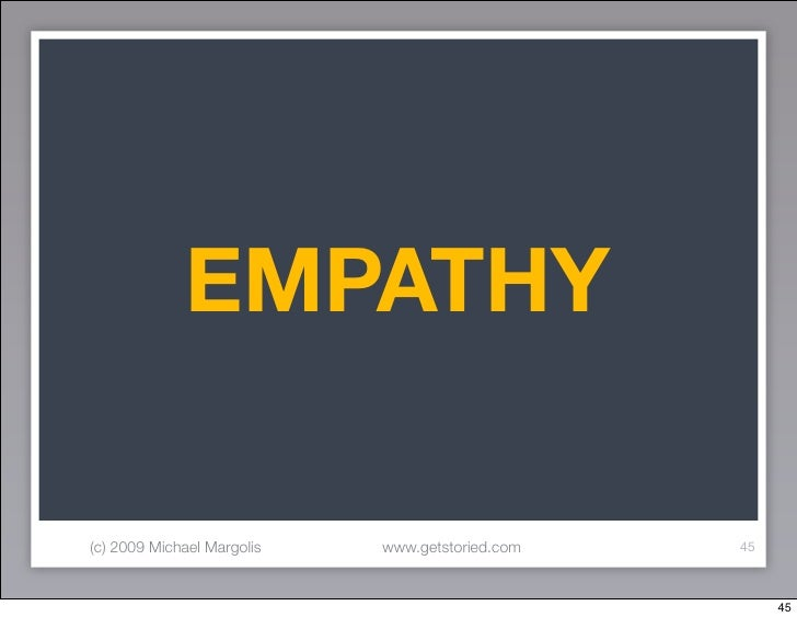 EMPATHY  (c) 2009 Michael Margolis   www.getstoried.com   45                                                          45