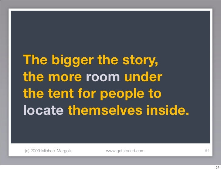 The bigger the story, the more room under the tent for people to locate themselves inside.  (c) 2009 Michael Margolis   ww...