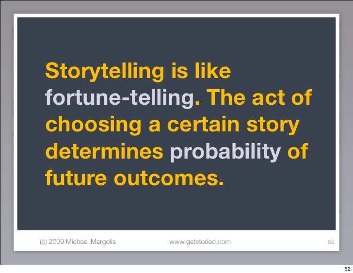 Storytelling is like  fortune-telling. The act of  choosing a certain story  determines probability of  future outcomes.  ...
