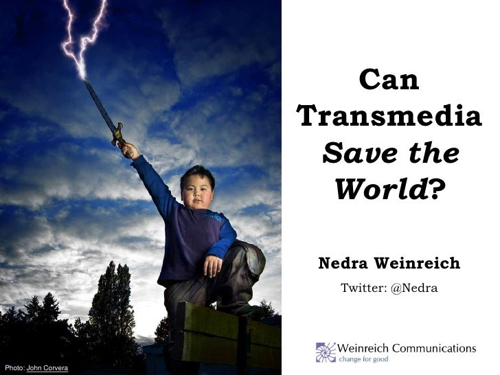 Can                      Transmedia                       Save the                        World?                       Ned...