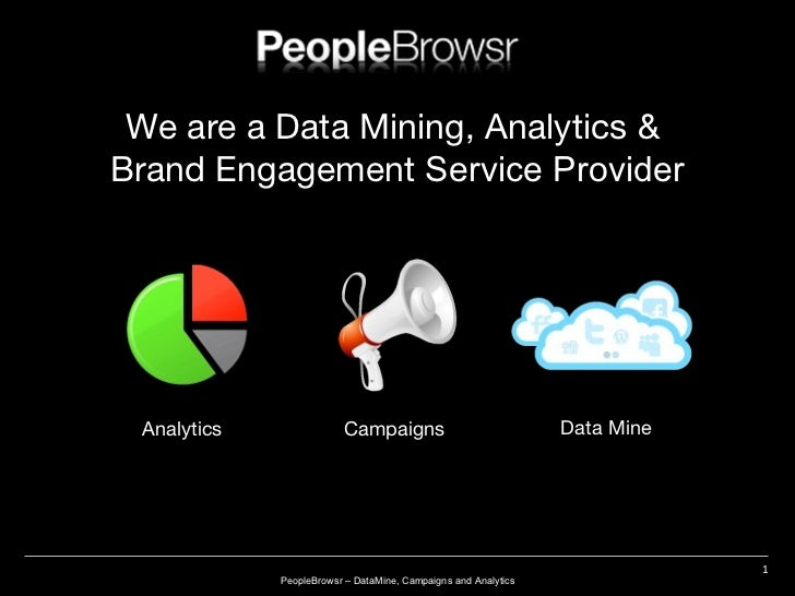 We are a Data Mining, Analytics &  Brand Engagement  Service Provider Analytics Campaigns Data Mine PeopleBrowsr – DataMin...