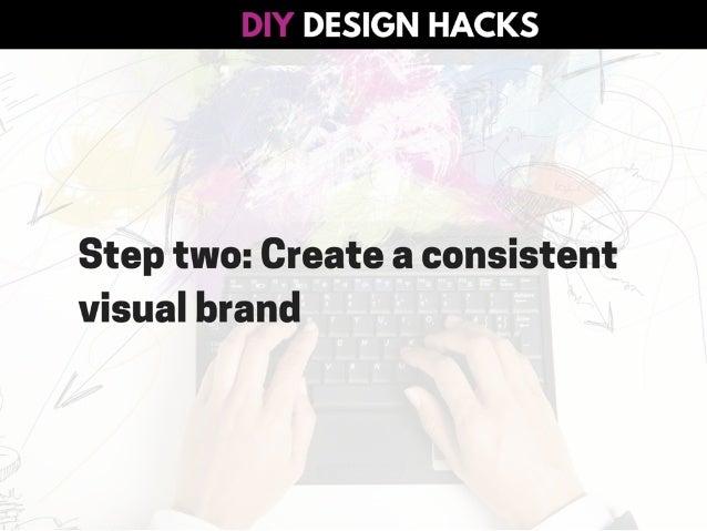 #DIYDesign Hacks: How To Design Stunning Images Yourself Slide 5