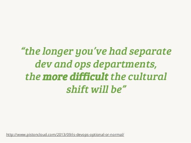 """""""the longer you've had separate dev and ops departments, the more difficult the cultural shift will be""""  http://www.piston..."""