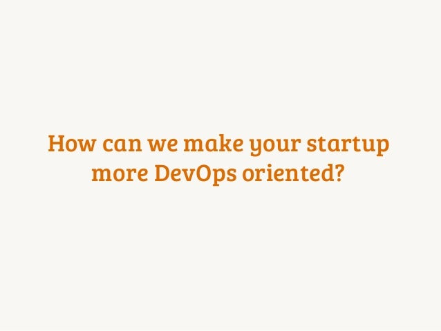 How can we make your startup more DevOps oriented?