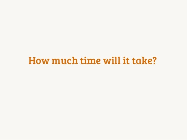 How much time will it take?