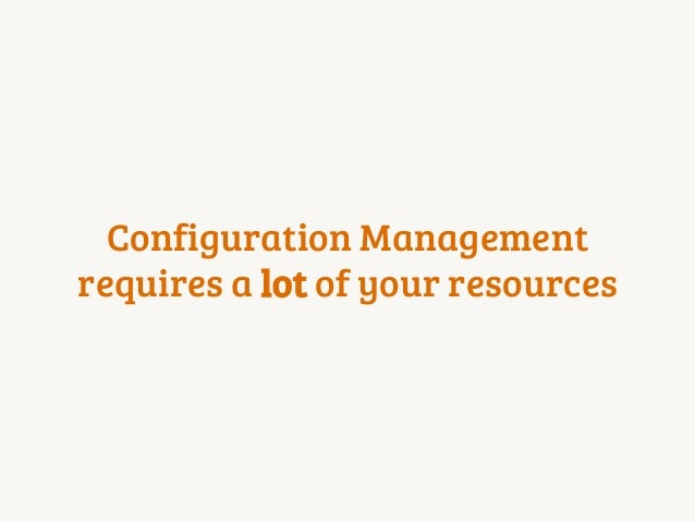 Automation - Configuration Management  Usually CM can be avoided at the beginning Instead use a combination of 1.  fabric ...
