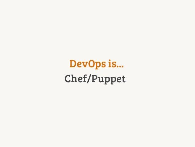 DevOps is... Chef/Puppet