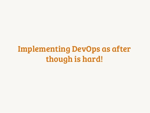 Implementing DevOps as after though is hard!