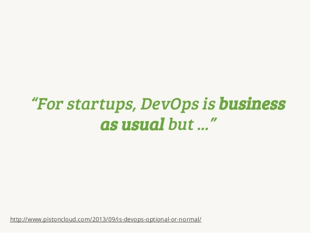 """""""For startups, DevOps is business as usual but ...""""  http://www.pistoncloud.com/2013/09/is-devops-optional-or-normal/"""