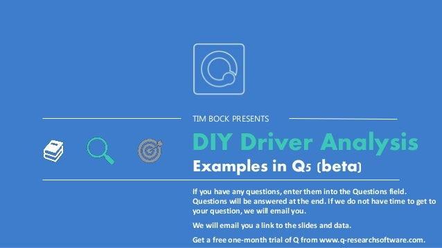 TIM BOCK PRESENTS Examples in Q5 (beta) If you have any questions, enter them into the Questions field. Questions will be ...