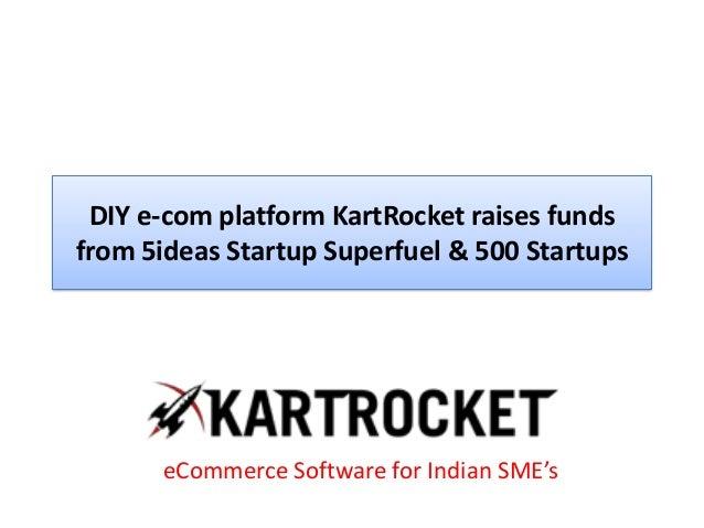 DIY e-com platform KartRocket raises funds from 5ideas Startup Superfuel & 500 Startups eCommerce Software for Indian SME's