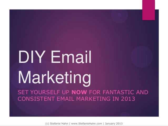 DIY EmailMarketingSET YOURSELF UP NOW FOR FANTASTIC ANDCONSISTENT EMAIL MARKETING IN 2013