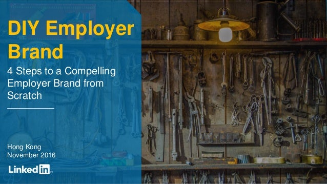 DIY Employer Brand 4 Steps to a Compelling Employer Brand from Scratch Hong Kong November 2016