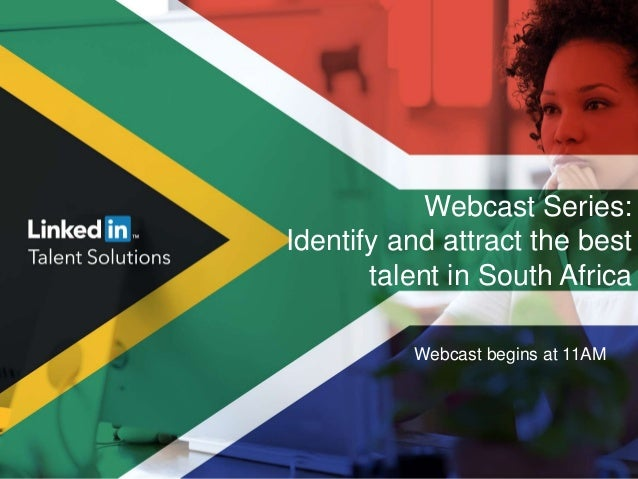 Webcast Series: Identify and attract the best talent in South Africa Webcast begins at 11AM