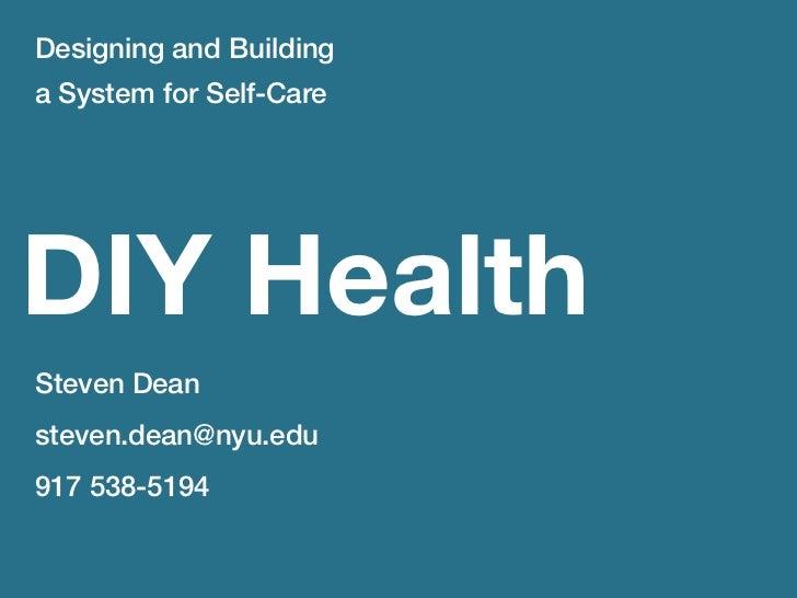 Designing and Buildinga System for Self-CareDIY HealthSteven Deansteven.dean@nyu.edu917 538-5194