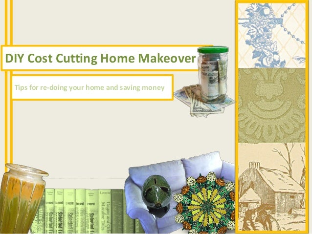 DIY Cost Cutting Home Makeover Tips for re-doing your home and saving money