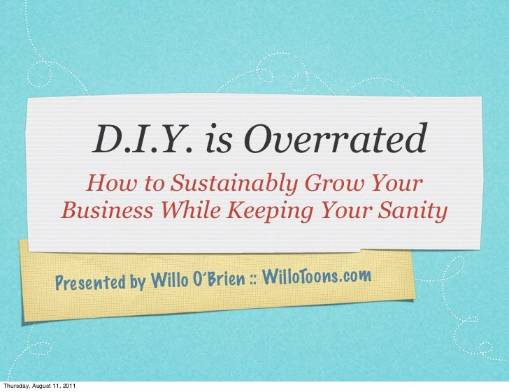 D.I.Y. is Overrated                     How to Sustainably Grow Your                   Business While Keeping Your Sanity ...