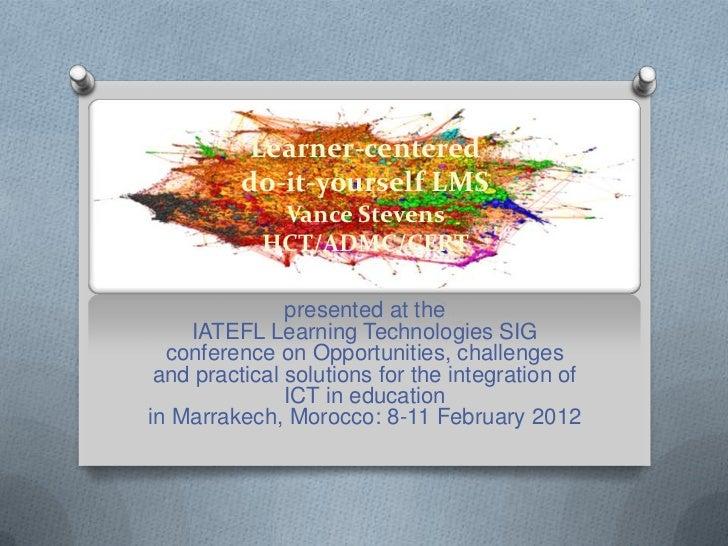 Learner-centered          do-it-yourself LMS             Vance Stevens            HCT/ADMC/CERT               presented at...