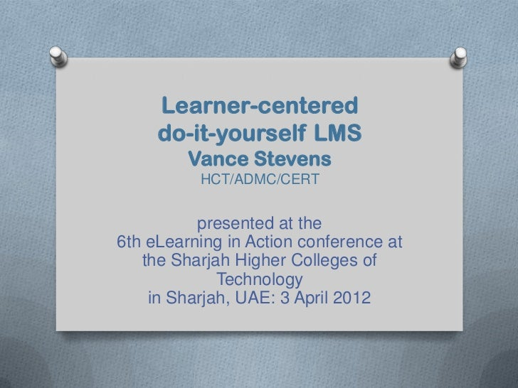 Learner-centered     do-it-yourself LMS         Vance Stevens          HCT/ADMC/CERT          presented at the6th eLearnin...