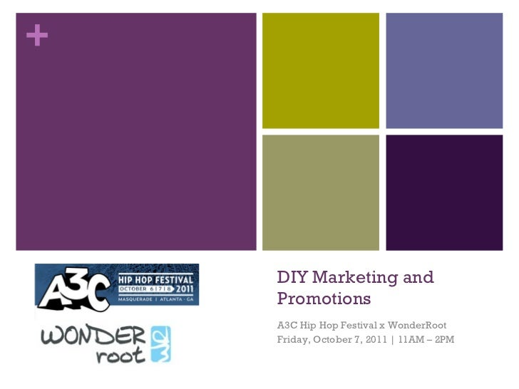 DIY Marketing and Promotions A3C Hip Hop Festival x WonderRoot Friday, October 7, 2011   11AM – 2PM