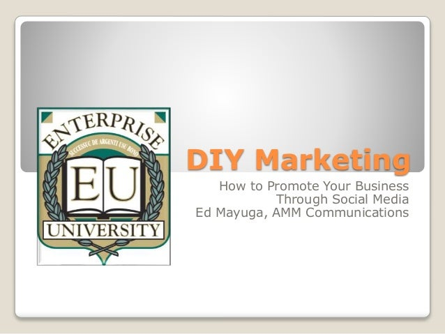 DIY Marketing How to Promote Your Business Through Social Media Ed Mayuga, AMM Communications