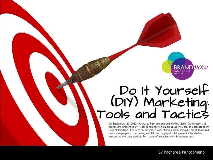 Do It Yourself  (DIY) Marketing:Tools and Tactics On September 20, 2012, Pacharee Pantoomano and Kittima Sethi the directo...
