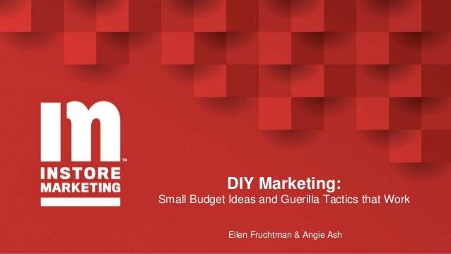 DIY Marketing: Small Budget Ideas and Guerilla Tactics that Work Ellen Fruchtman & Angie Ash