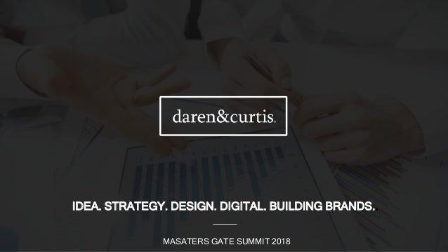 IDEA. STRATEGY. DESIGN. DIGITAL. BUILDING BRANDS.. MASATERS GATE SUMMIT 2018