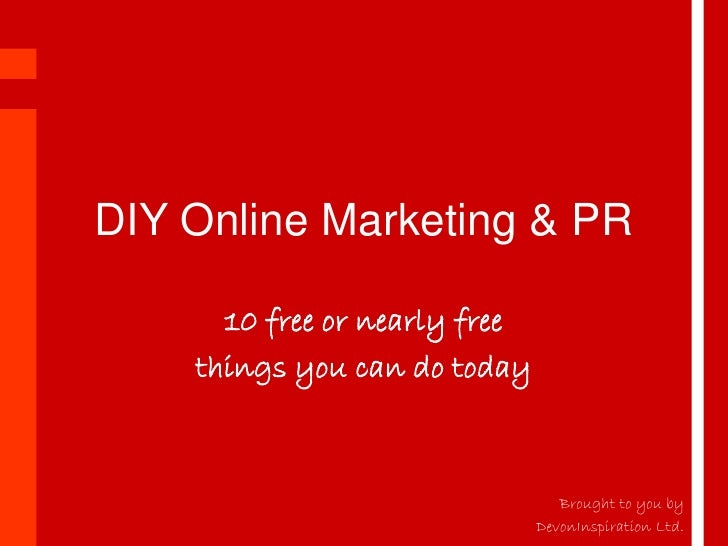 DIY Online Marketing & PR        10 free or nearly free     things you can do today                                      B...