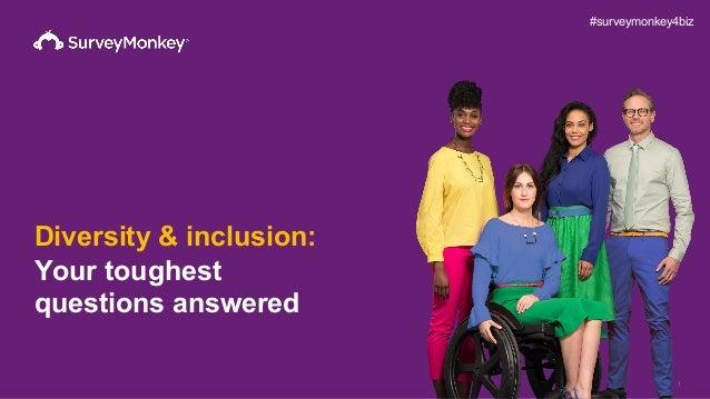 1 Diversity & inclusion: Your toughest questions answered #surveymonkey4biz