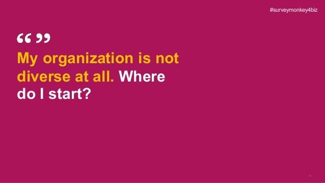 11 My organization is not diverse at all. Where do I start? #surveymonkey4biz