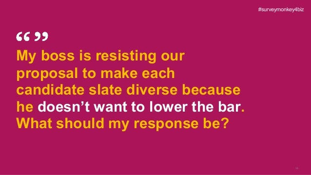 16 My boss is resisting our proposal to make each candidate slate diverse because he doesn't want to lower the bar. What s...