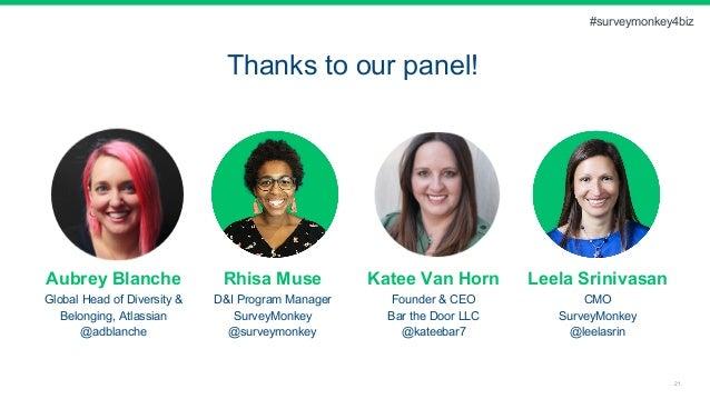 21 Thanks to our panel! Aubrey Blanche Global Head of Diversity & Belonging, Atlassian @adblanche Rhisa Muse D&I Program M...