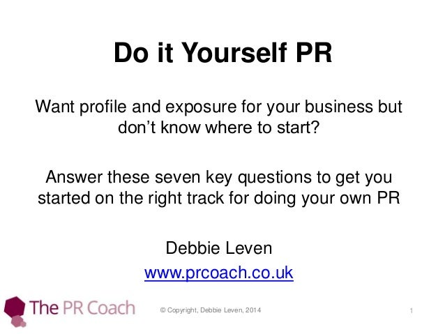 Do it Yourself PR Want profile and exposure for your business but don't know where to start? Answer these seven key questi...