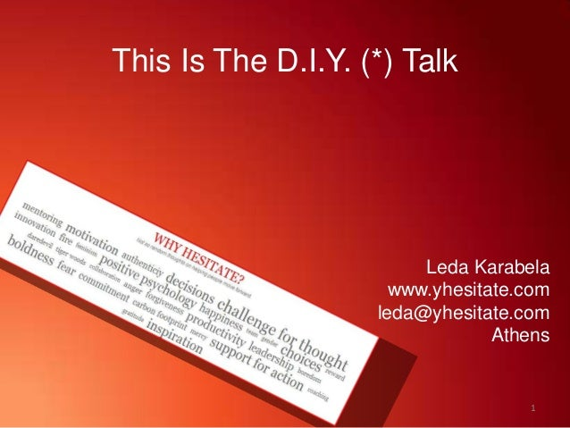This Is The D.I.Y. (*) Talk Leda Karabela www.yhesitate.com leda@yhesitate.com Athens 1