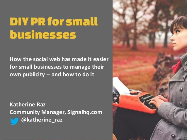 DIY PR for smallbusinessesHow the social web has made it easierfor small businesses to manage theirown publicity -- and ho...