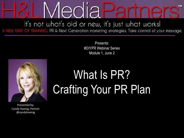 Presents: <br />#DIYPR Webinar Series<br />Module 1, June 2<br />What Is PR? <br />Crafting Your PR Plan<br />Presented by...