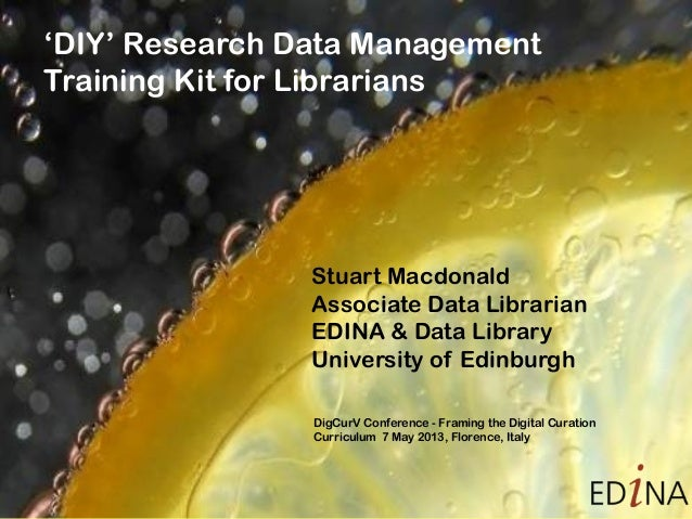 'DIY' Research Data ManagementTraining Kit for LibrariansStuart MacdonaldAssociate Data LibrarianEDINA & Data LibraryUnive...