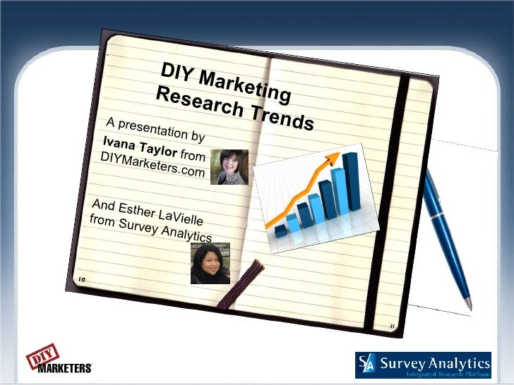 DIY Marketing  Research Trends A presentation by Ivana Taylor  from DIYMarketers.com And Esther LaVielle from Survey Analy...