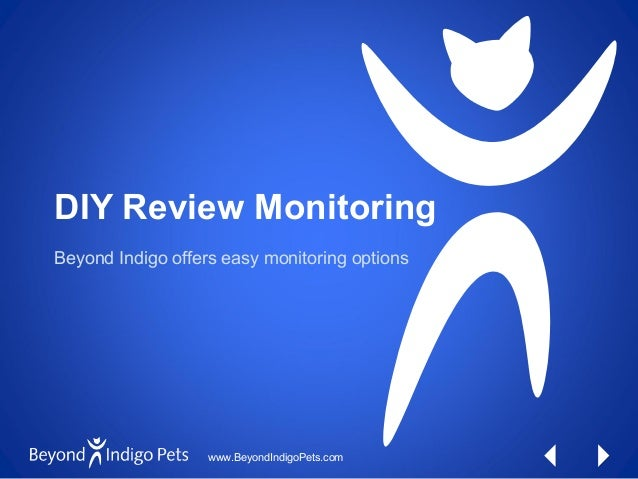 www.BeyondIndigoPets.com DIY Review Monitoring Beyond Indigo offers easy monitoring options