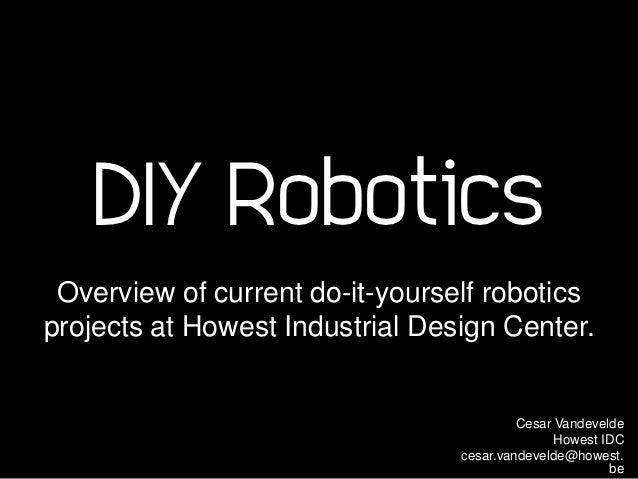 Diy robotics aog mit 26 10 2012 diy robotics overview of current do it yourself roboticsprojects at howest industrial design center solutioingenieria Images