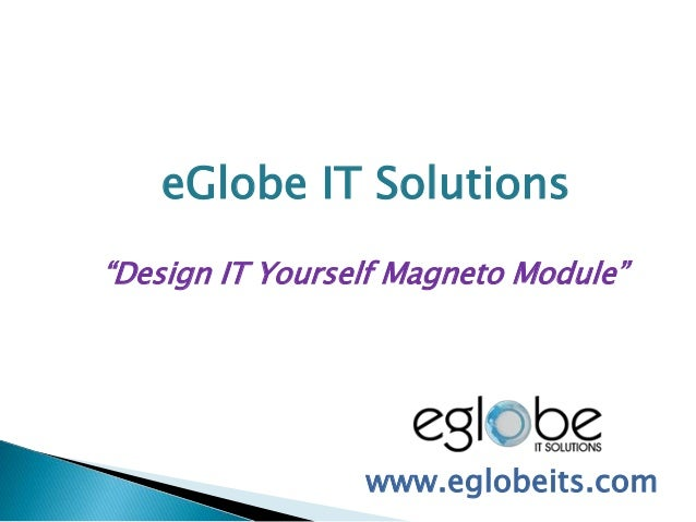 "eGlobe IT Solutions ""Design IT Yourself Magneto Module"" www.eglobeits.com"