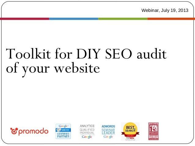 Toolkit for DIY SEO audit of your website Webinar, July 19, 2013