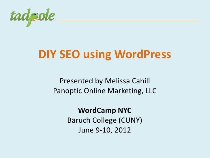 DIY SEO using WordPress    Presented by Melissa Cahill  Panoptic Online Marketing, LLC         WordCamp NYC      Baruch Co...