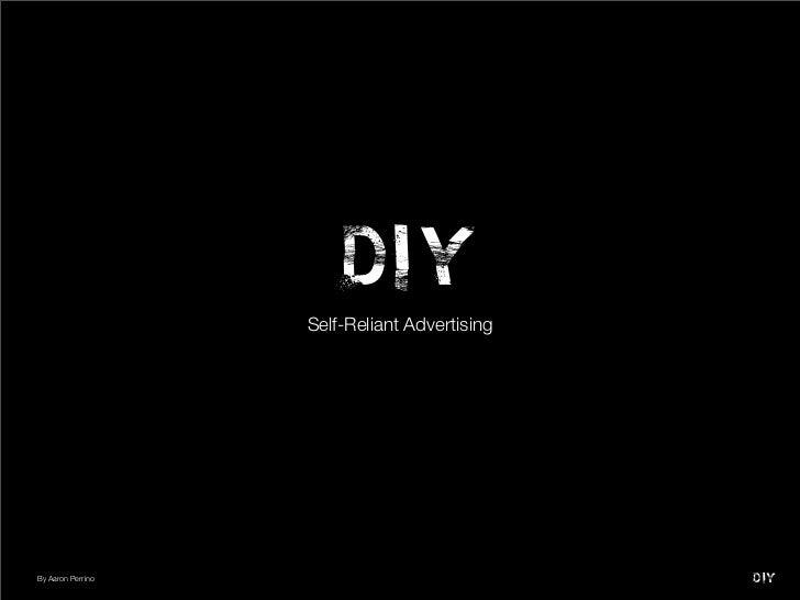 DI Y                   Self-Reliant AdvertisingBy Aaron Perrino                              DI Y