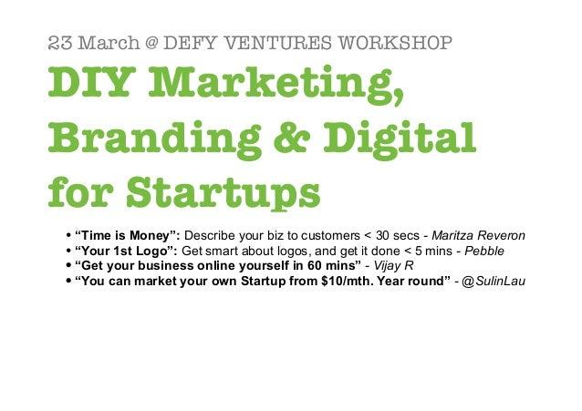 "23 March @ DEFY VENTURES WORKSHOPDIY Marketing,Branding & Digitalfor Startups • ""Time is Money"": Describe your biz to cust..."