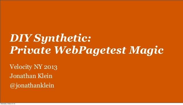 DIY Synthetic: Private WebPagetest Magic Velocity NY 2013 Jonathan Klein @jonathanklein Wednesday, October 16, 13